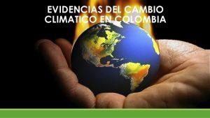 evidencias del cambio climatico en colombia 7 638 300x169 - Ideam alerta: seis departamentos sufrirán por ascenso del nivel del mar