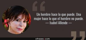 9504 frase un hombre hace lo que puede una mujer hace lo que el hombre no puedeisabel allende 300x141 - Lección deVida de la pandemia, sin miedo a la muerte: Isabel Allende.